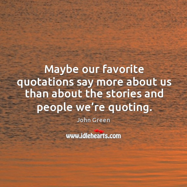 Maybe our favorite quotations say more about us than about the stories and people we're quoting. Image