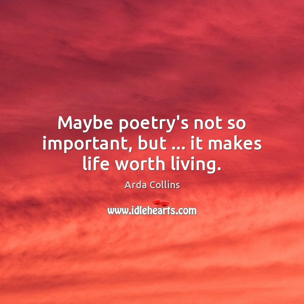Maybe poetry's not so important, but … it makes life worth living. Image