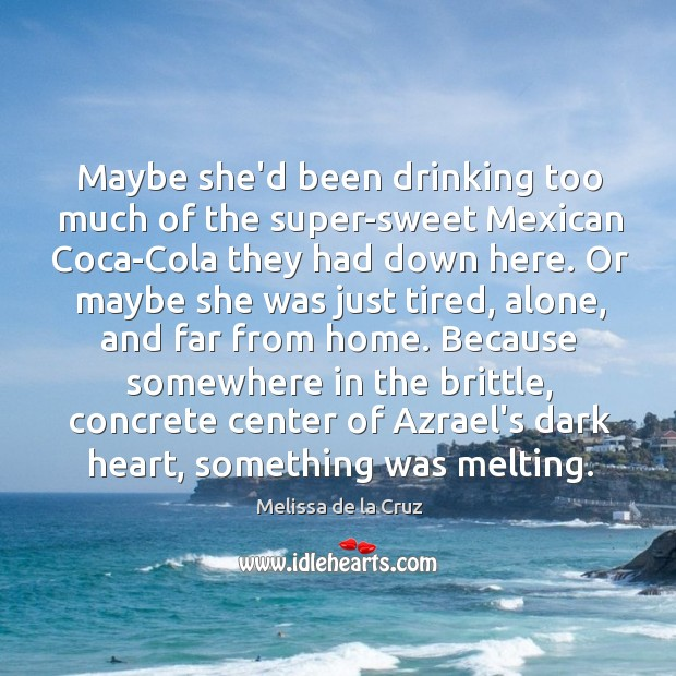 Image, Maybe she'd been drinking too much of the super-sweet Mexican Coca-Cola they