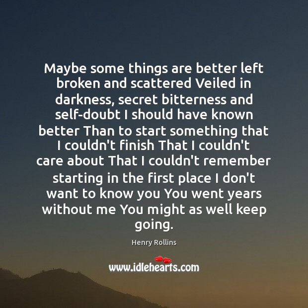 Maybe some things are better left broken and scattered Veiled in darkness, Secret Quotes Image