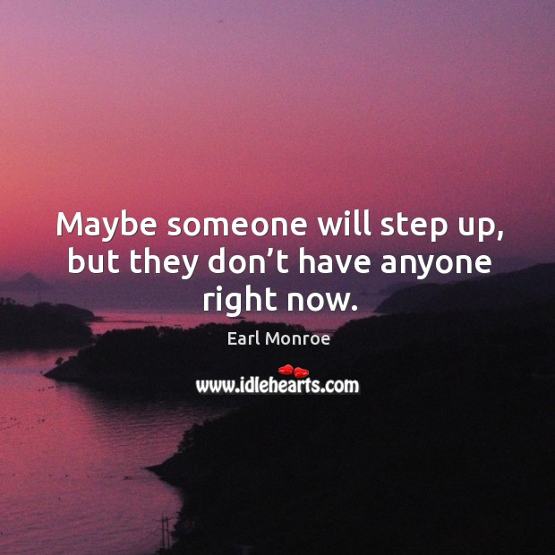 Maybe someone will step up, but they don't have anyone right now. Image