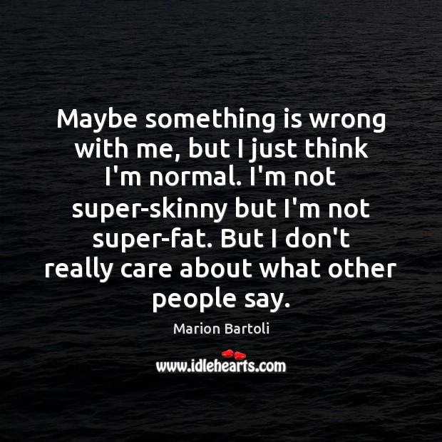 Maybe something is wrong with me, but I just think I'm normal. Image