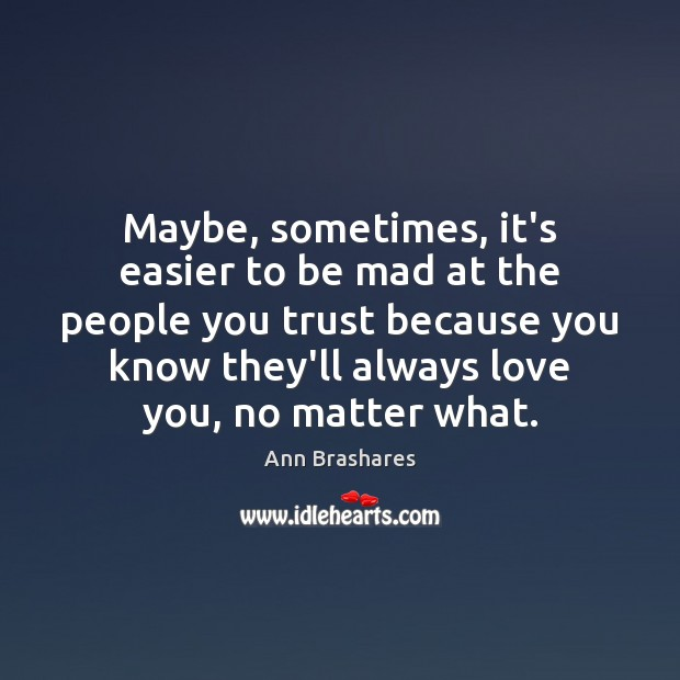 Image, Maybe, sometimes, it's easier to be mad at the people you trust