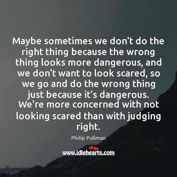 Image, Maybe sometimes we don't do the right thing because the wrong thing