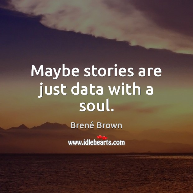 Image, Maybe stories are just data with a soul.