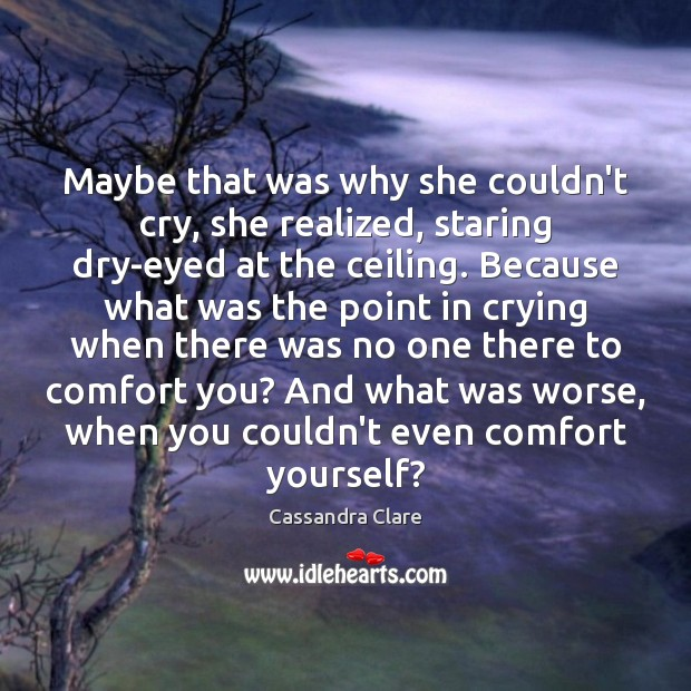 Image, Maybe that was why she couldn't cry, she realized, staring dry-eyed at