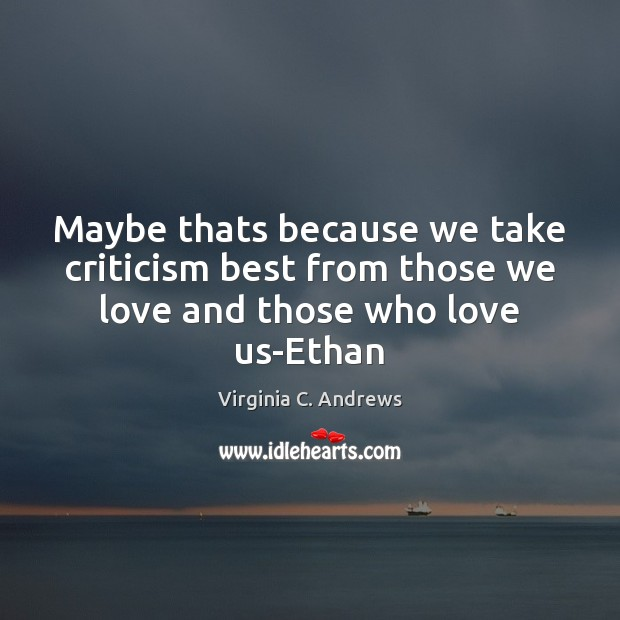 Image, Maybe thats because we take criticism best from those we love and those who love us-Ethan