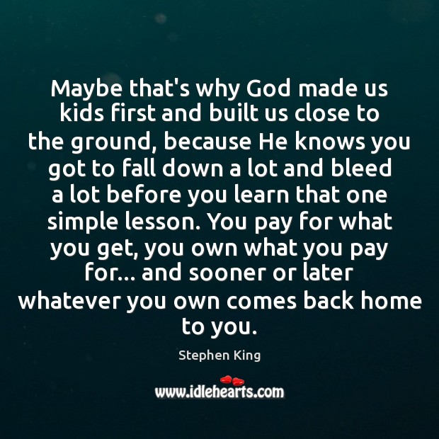 Maybe that's why God made us kids first and built us close Image