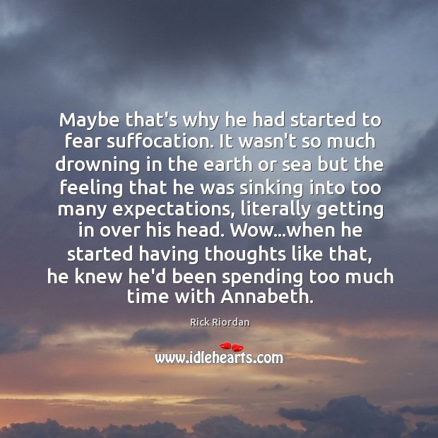 Maybe that's why he had started to fear suffocation. It wasn't so Rick Riordan Picture Quote