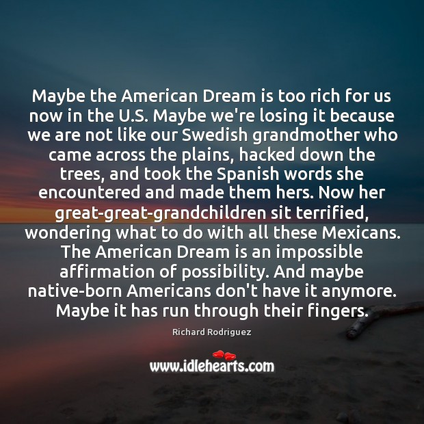 Maybe the American Dream is too rich for us now in the Dream Quotes Image