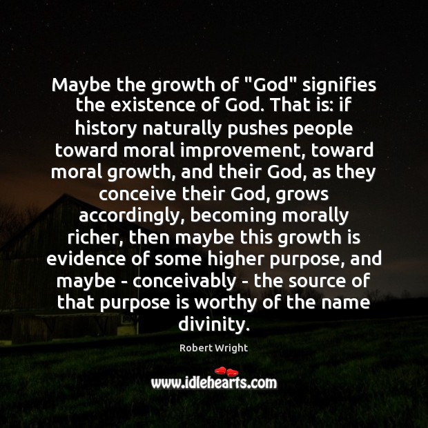 """Maybe the growth of """"God"""" signifies the existence of God. That is: Robert Wright Picture Quote"""