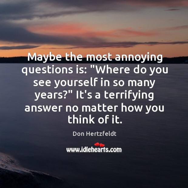 """Maybe the most annoying questions is: """"Where do you see yourself in Image"""