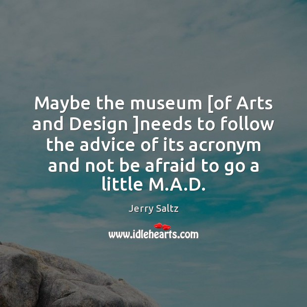 Maybe the museum [of Arts and Design ]needs to follow the advice Jerry Saltz Picture Quote