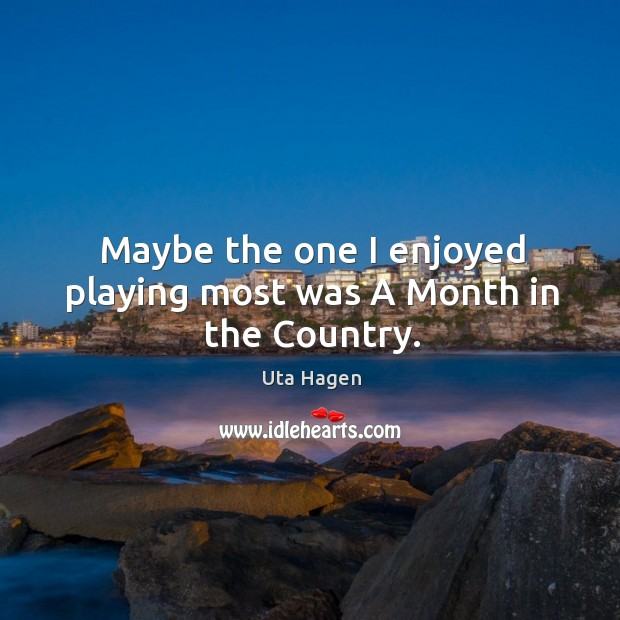 Maybe the one I enjoyed playing most was a month in the country. Image