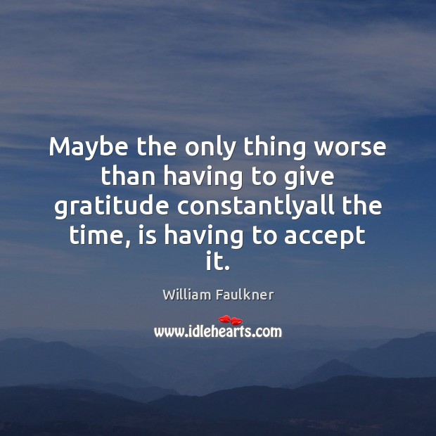 Image, Maybe the only thing worse than having to give gratitude constantlyall the