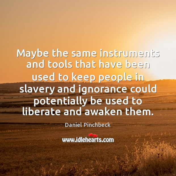 Maybe the same instruments and tools that have been used to keep Liberate Quotes Image