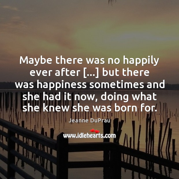 Maybe there was no happily ever after […] but there was happiness sometimes Image