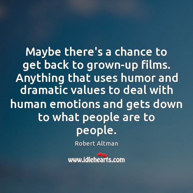 Maybe there's a chance to get back to grown-up films. Anything that Robert Altman Picture Quote