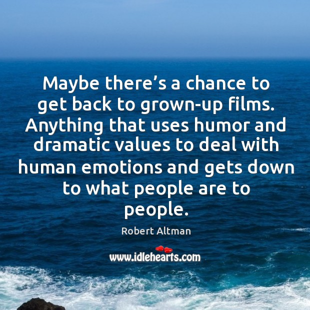 Maybe there's a chance to get back to grown-up films. Robert Altman Picture Quote
