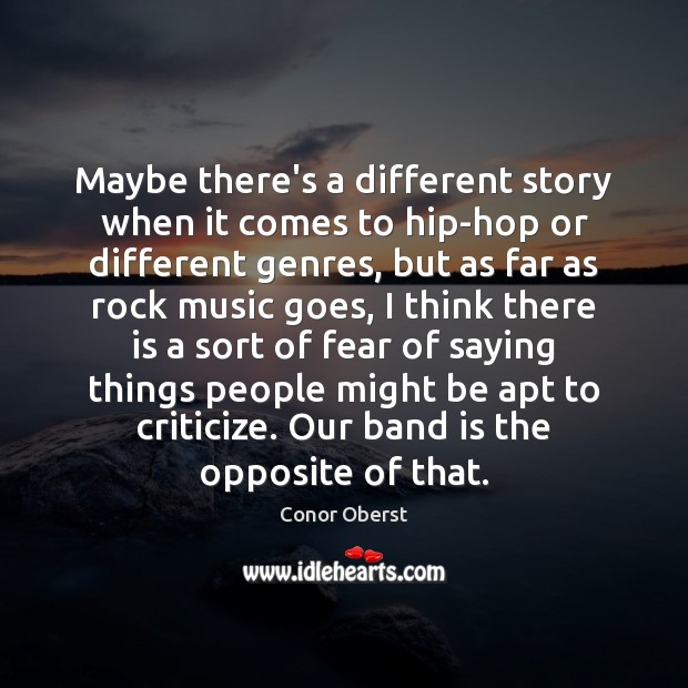 Maybe there's a different story when it comes to hip-hop or different Conor Oberst Picture Quote