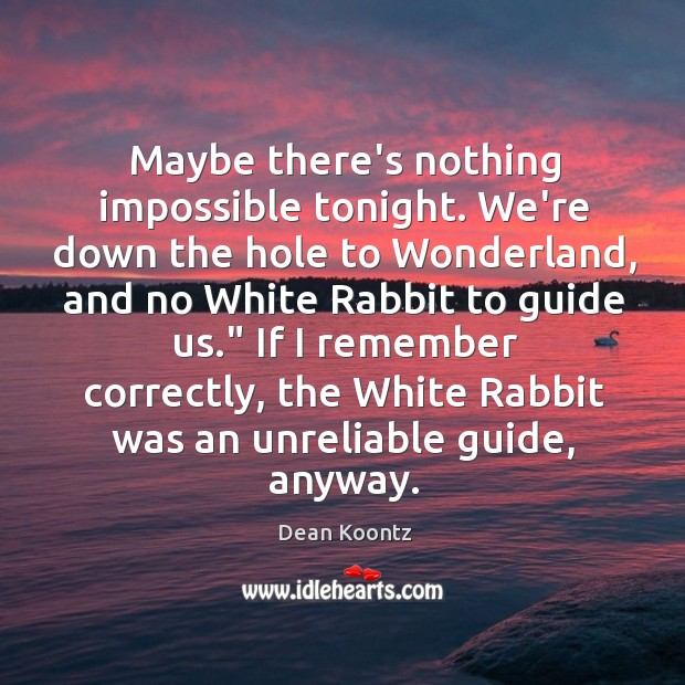 Maybe there's nothing impossible tonight. We're down the hole to Wonderland, and Image