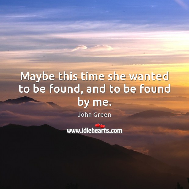 Maybe this time she wanted to be found, and to be found by me. Image