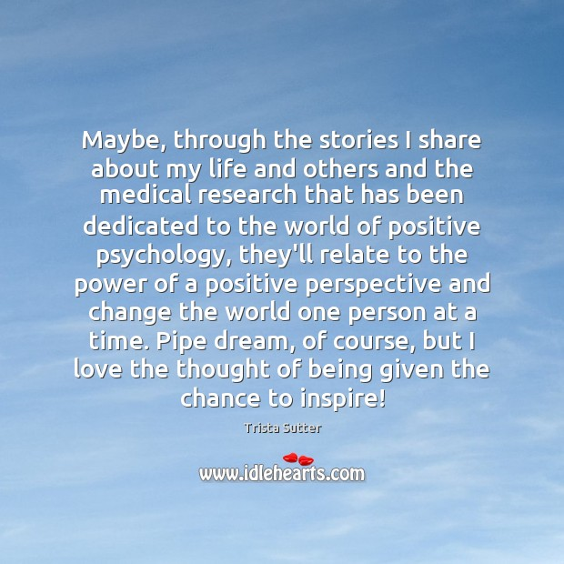 Maybe, through the stories I share about my life and others and Medical Quotes Image