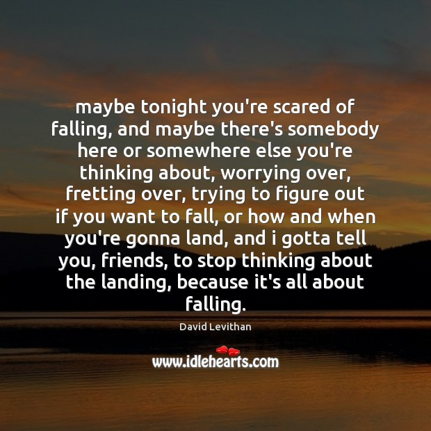 Maybe tonight you're scared of falling, and maybe there's somebody here or Image