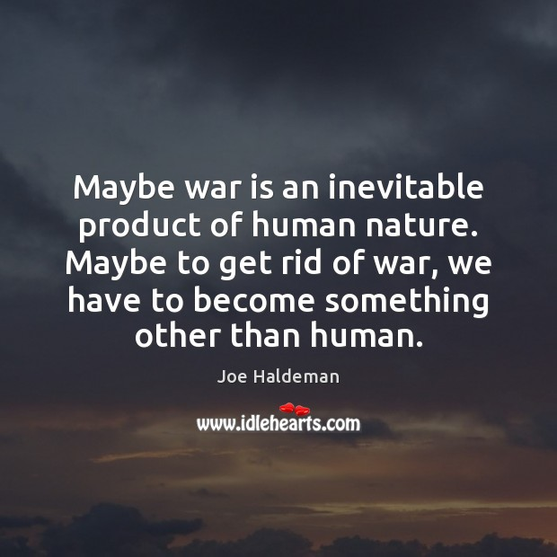 does human nature make war inevitable The world: many see waging war as an inevitable consequence of human nature this but that does not indicate that war is inevitable a.