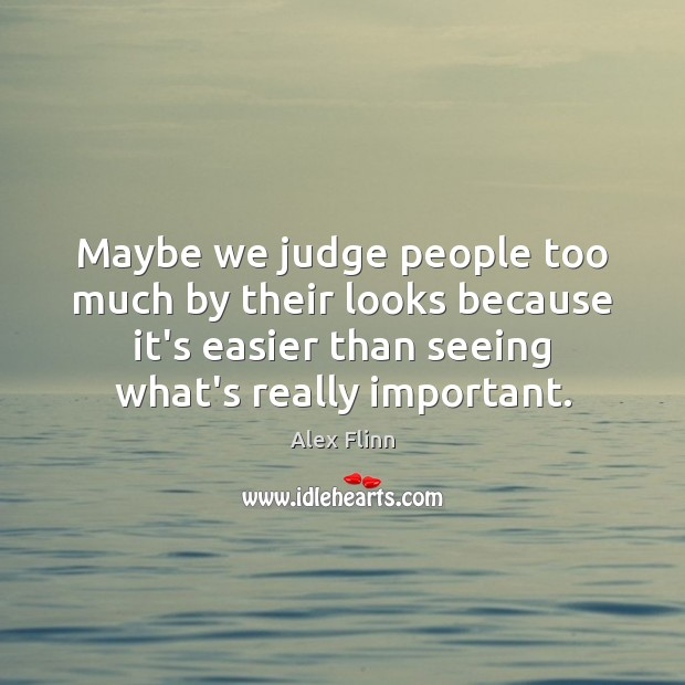 Image, Maybe we judge people too much by their looks because it's easier