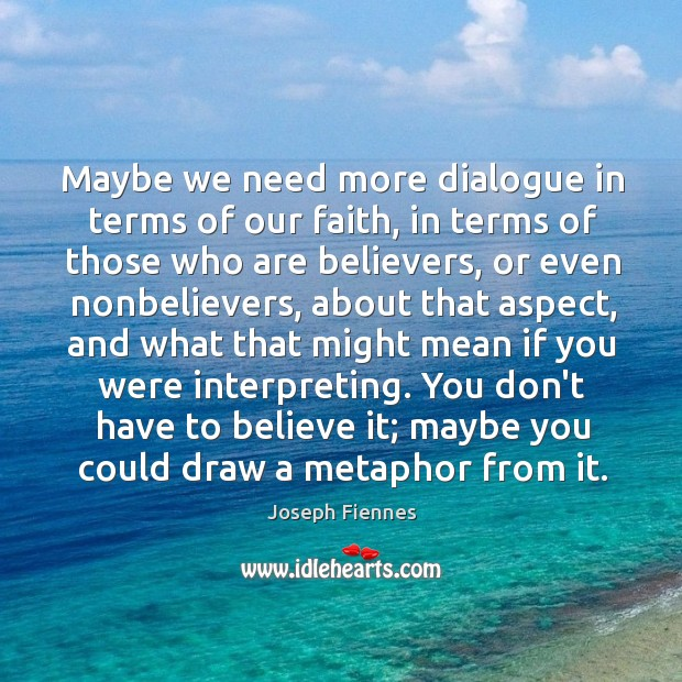 Maybe we need more dialogue in terms of our faith, in terms Image