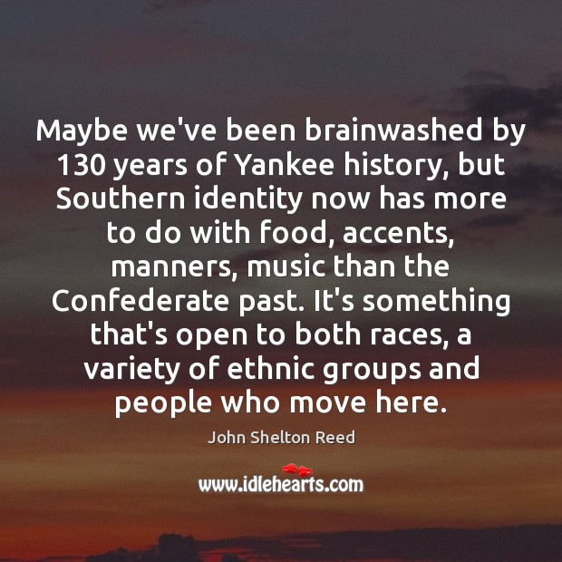 Maybe we've been brainwashed by 130 years of Yankee history, but Southern identity Image