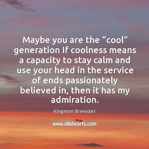 """Maybe you are the """"cool"""" generation if coolness means a capacity to stay calm and use Image"""