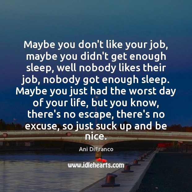 Maybe you don't like your job, maybe you didn't get enough sleep, Be Nice Quotes Image