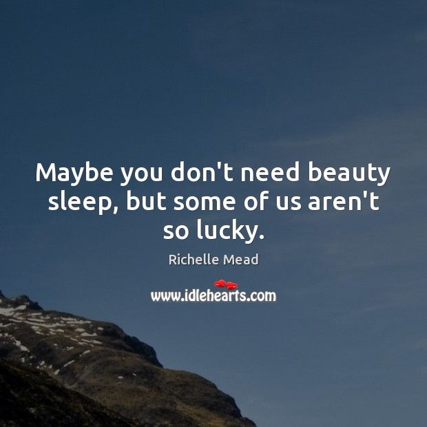 Image, Maybe you don't need beauty sleep, but some of us aren't so lucky.