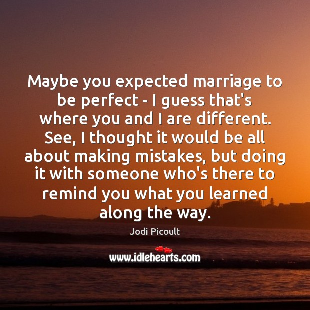 Maybe you expected marriage to be perfect – I guess that's where Image