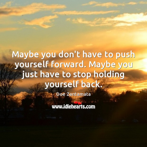 Maybe you just have to stop holding yourself back. Doe Zantamata Picture Quote