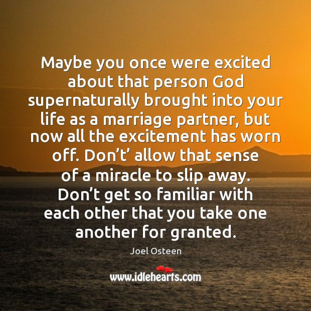 Maybe you once were excited about that person God supernaturally brought into Joel Osteen Picture Quote