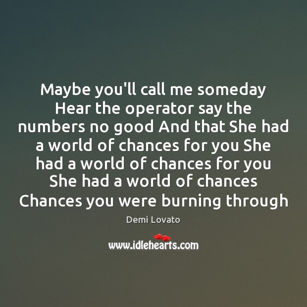 Maybe you'll call me someday Hear the operator say the numbers no Demi Lovato Picture Quote
