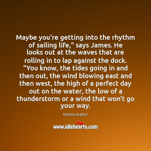 """Maybe you're getting into the rhythm of sailing life,"""" says James. He Image"""