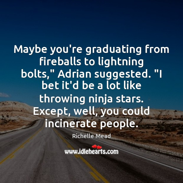 """Image, Maybe you're graduating from fireballs to lightning bolts,"""" Adrian suggested. """"I bet"""