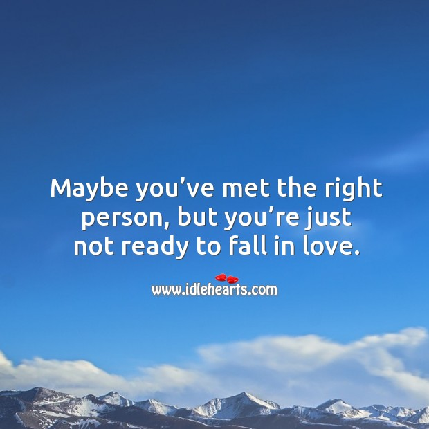 Image, Maybe you've met the right person, but you're just not ready to fall in love.