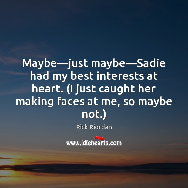Image, Maybe—just maybe—Sadie had my best interests at heart. (I just