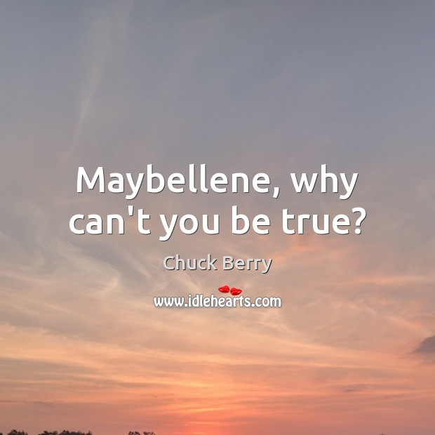 Maybellene, why can't you be true? Image