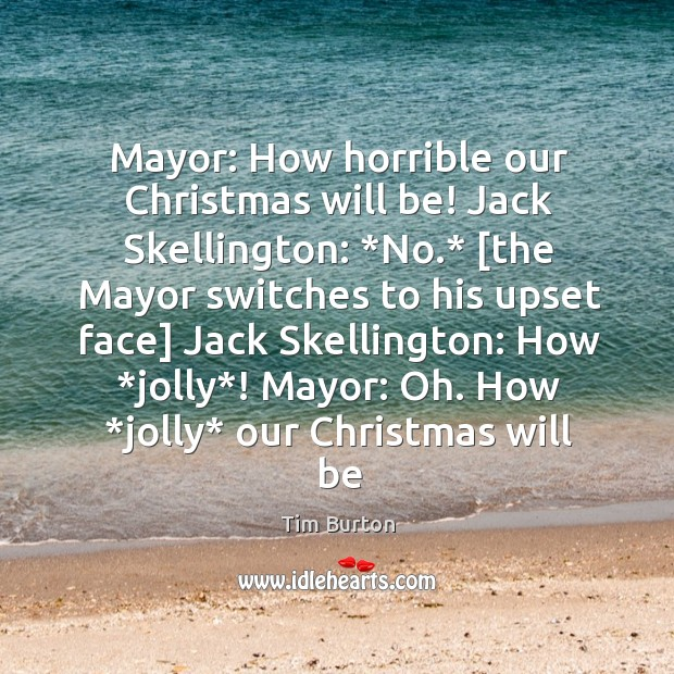 Image, Mayor: How horrible our Christmas will be! Jack Skellington: *No.* [the Mayor