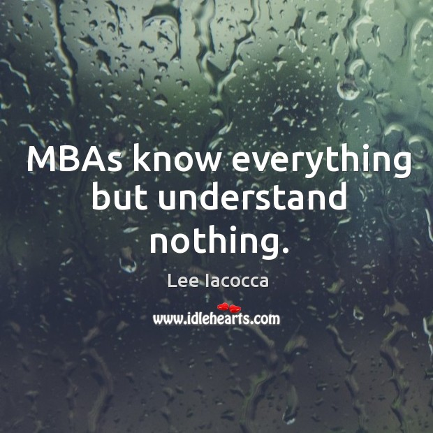 MBAs know everything but understand nothing. Image