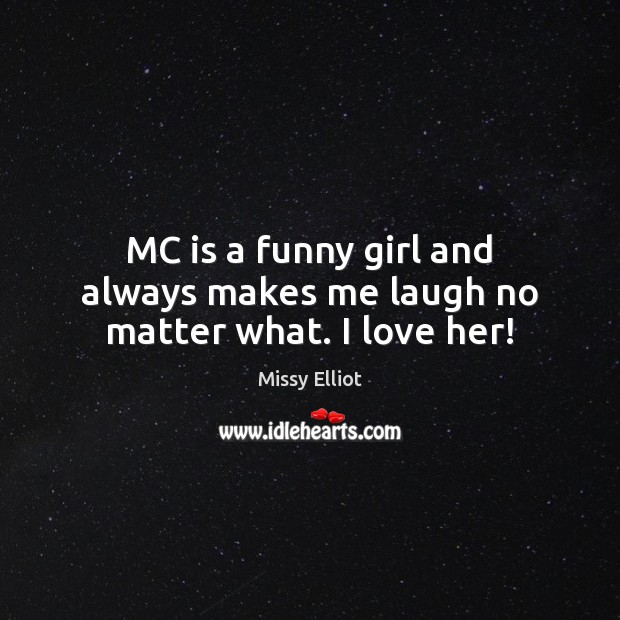 Image, MC is a funny girl and always makes me laugh no matter what. I love her!