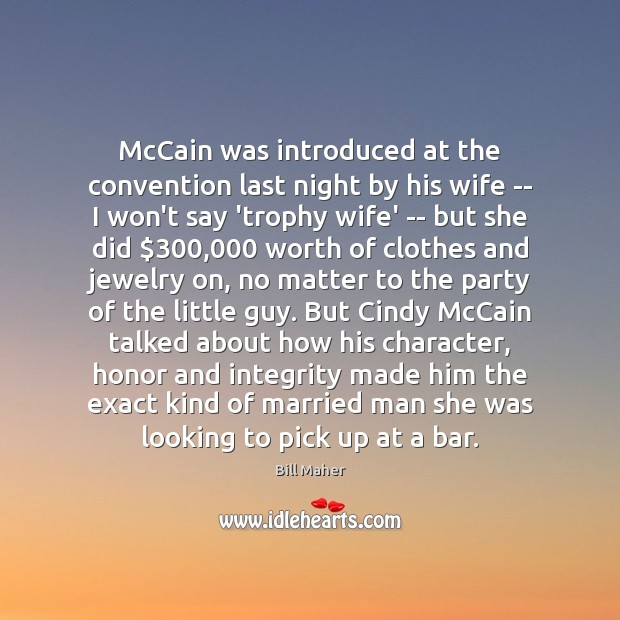 McCain was introduced at the convention last night by his wife — Bill Maher Picture Quote