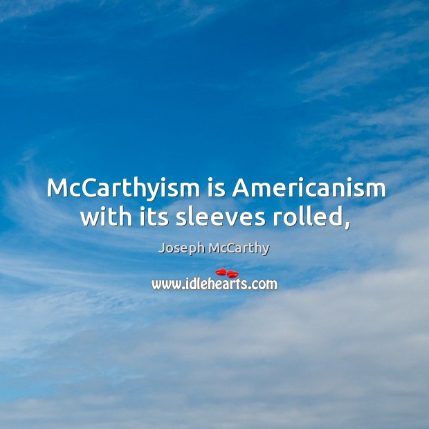 McCarthyism is Americanism with its sleeves rolled, Image