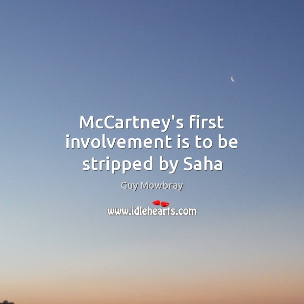 McCartney's first involvement is to be stripped by Saha Image